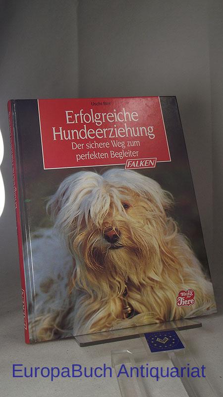 Erfolgreiche Hundeerziehung : Der sichere Weg zum perfekten Begleiter. Herausgegeben von : Hans H. von Wimpffen, Ein Herz für Tiere 1997