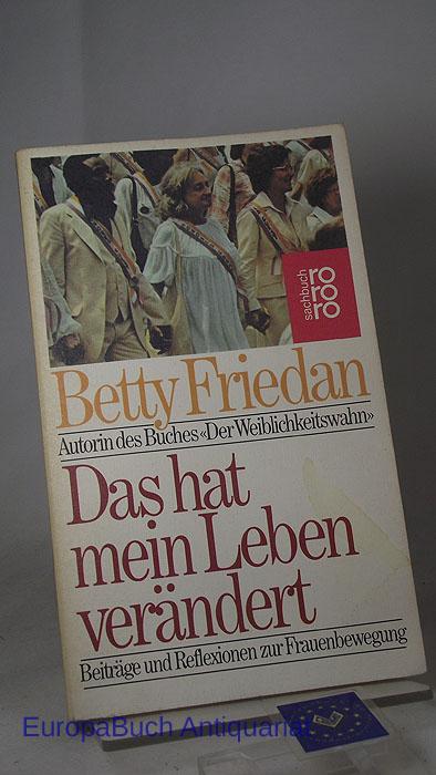 Das hat mein Leben verändert : Beiträge und Reflexionen zur Frauenbewegung. rororo 7651 rororo-Sachbuch, 1982, - Friedan, Betty