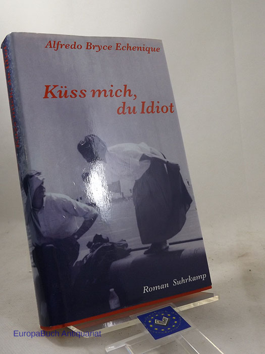 Küß mich, du Idiot : Roman Aus dem Spanischen von Matthias Strobel, 1. Auflage 2000,