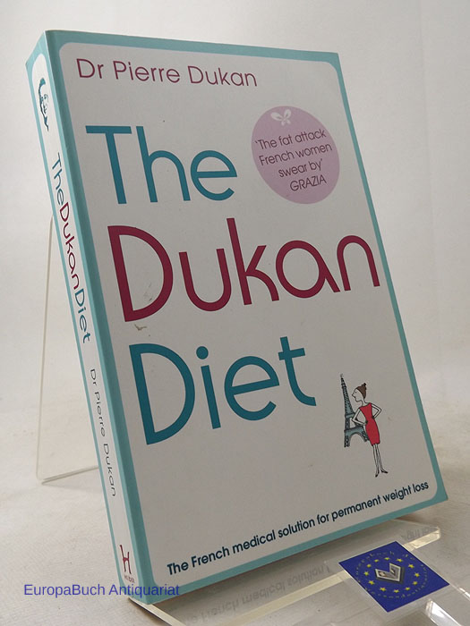 The Dukan Diet A French medical solution for permanent weight loss. 2010