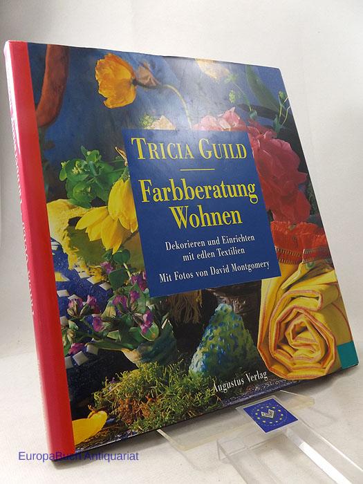 Farbberatung Wohnen : Dekorieren und einrichten mit edlen Textilien. Text von Tricia Guild und Elizabeth Wilhide. Mit Fotografien von David Montgomery. Aus dem Englischen von Edith Aulich.