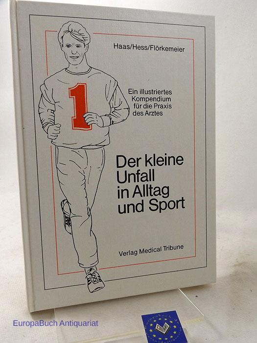 Der kleine Unfall im Alltag und Sport. Ein illustriertes Kompendium für die Praxis des Arztes. 1984/