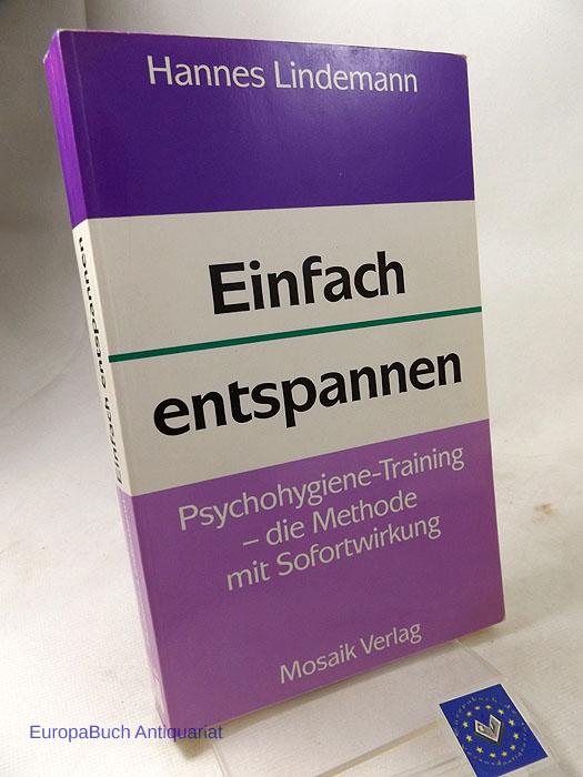 Einfach entspannen : Psychohygiene-Training - die Methode mit Sofortwirkung. Bearbeitet von Ilse-Doris Lindemann. 1992/