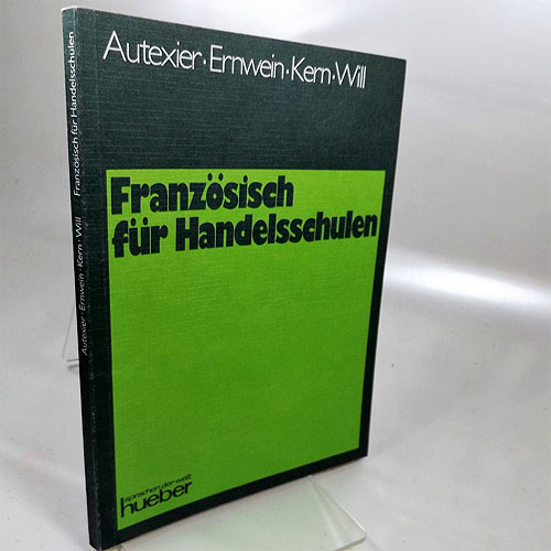 Französisch für Handelsschulen : Lehrbuch. Ursel Will, 1. Auflage, 4, Druck 1984