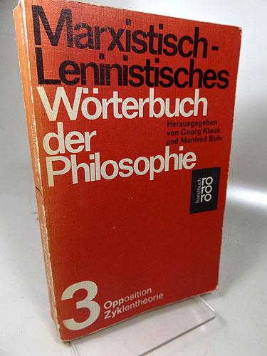 Marxistisch-leninistisches Wörterbuch der Philosophie; Teil : 3., Opposition - Zyklentheorie. rororo 6157 rororo-handbuch ungekürzte Ausgabe,