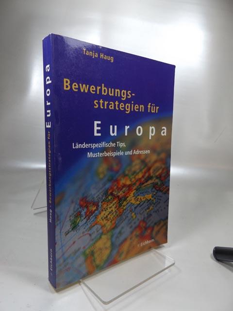 Bewerbungsstrategien für Europa : länderspezifische Tips, Musterbeispiele und Adressen.