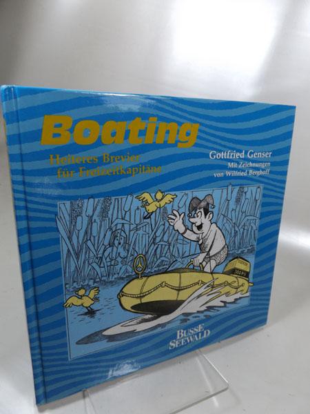 Boating : Heiteres Brevier für Freizeitkapitäne. Gottfried Genser. Zeichnungen von Wilfried Berghoff. 1991, - Genser, Gottfried und Wilfried Berghoff