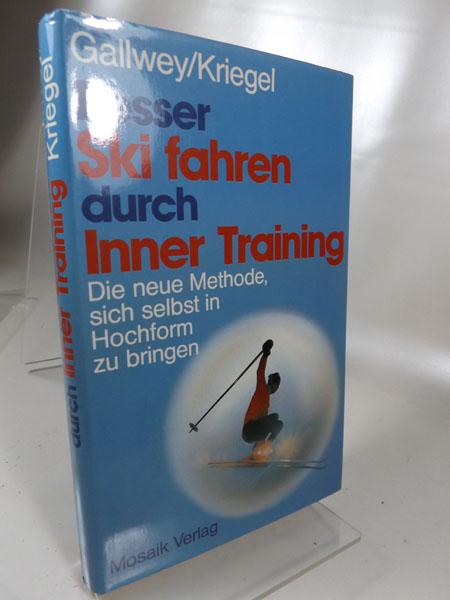 Gallwey, Timothy und Bob Kriegel: Besser Ski fahren durch Inner Training. Die neue Methode, sich selbst in Hochform zu bringen