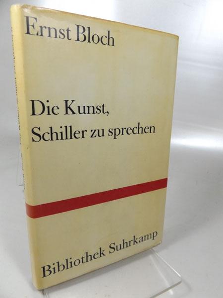 Bloch, Ernst: Die Kunst, Schiller zu sprechen und andere literarische Aufsätze. Bibliothek Suhrkamp Band 234, 1. - 5. Tausend 1969,