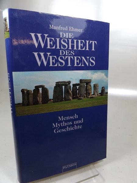 Die Weisheit des Westens : Mensch, Mythos und Geschichte. 1. Auflage 1998,
