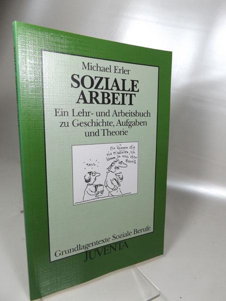 Soziale Arbeit : Ein Lehr- und Arbeitsbuch zu Geschichte, Aufgaben und Theorie. Grundlagentexte soziale Berufe 2. Auflage 1994, - Erler, Michael