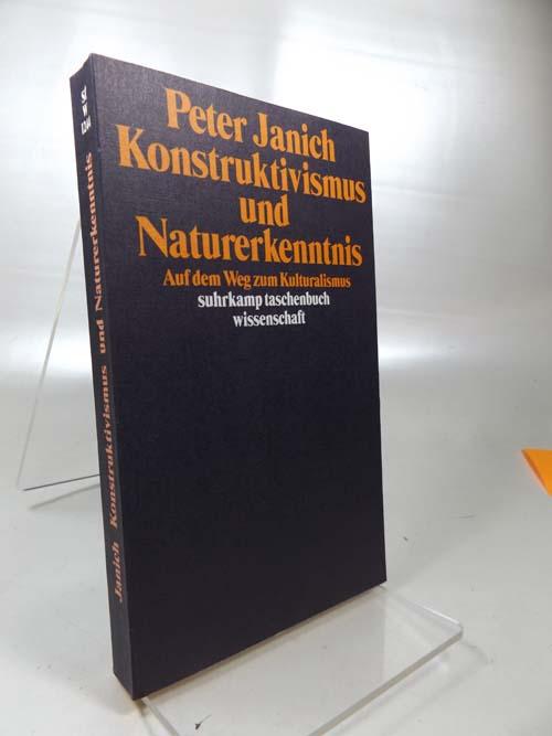 Konstruktivismus und Naturerkenntnis : auf dem Weg zum Kulturalismus. Suhrkamp-Taschenbuch Wissenschaft ; 1244 1. Auflage,