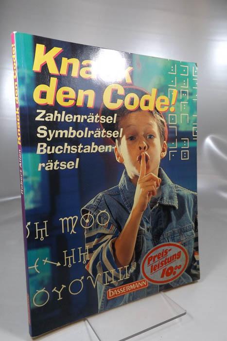 Knack den Code! : Zahlenrätsel, Symbolrätsel, Buchstabenrätsel. Robert Allen. Übers. von Helmut Ross