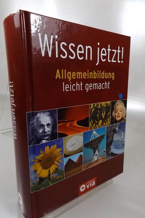 Wissen jetzt! : Allgemeinbildung leicht gemacht. [Text: Florian Breitsameter ...] - Breitsameter, Florian (Mitwirkender)