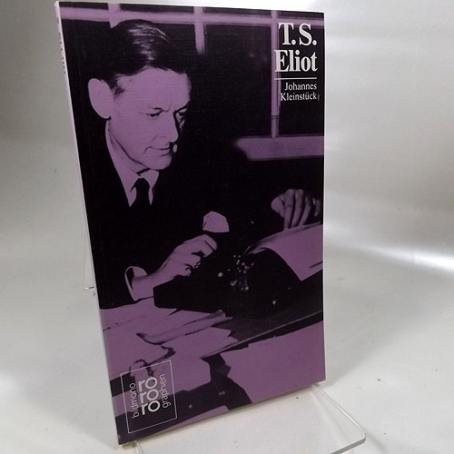 T. S. Eliot - mit Selbstzeugnissen und Bilddokumenten dargestellt von Johannes Kleinstück. Rowohlts Monographien 119 16. - 22. Tsd.