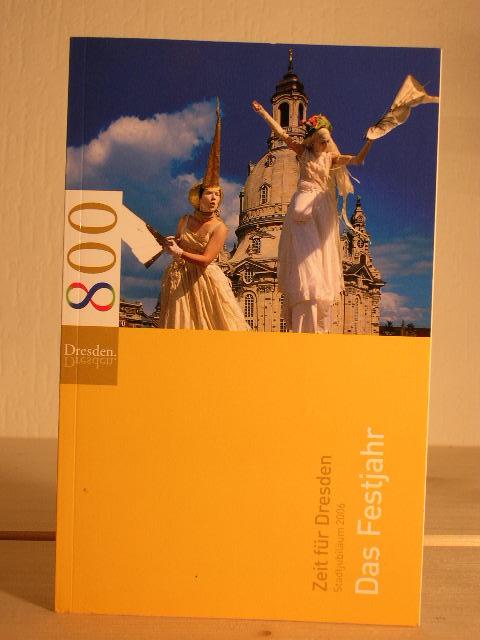 Zeit für Dresden. Stadtjubiläum 2006. Das Festjahr. Hrsg: Landeshauptstadt Dresden unbekannt