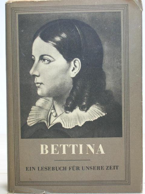 Bettina : Ein Lesebuch für unsere Zeit. Von Gerda Berger, Lore Mallachow , Gertrud Meyer-Hepner