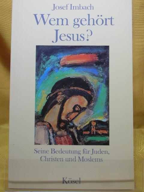 Wem gehört Jesus? : Seine Bedeutung für Juden, Christen und Moslems.