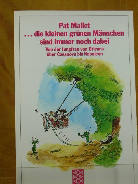 ... die kleinen grünen Männchen sind immer noch dabei : von der Jungfrau von Orleans über Casanova bis Napoleon. Fischer Ungekürzte Ausg., 21. - 23. Tsd.