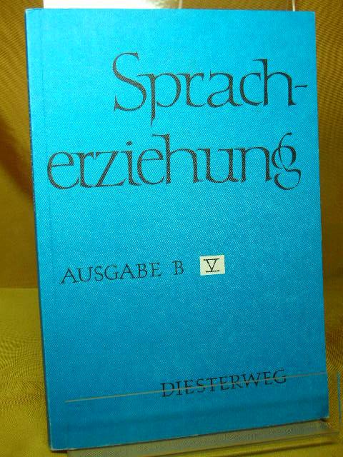 Spracherziehung : Ein Arbeitsbuch für den Deutschunterricht an Realschulen, Heft 5 6. Aufl.