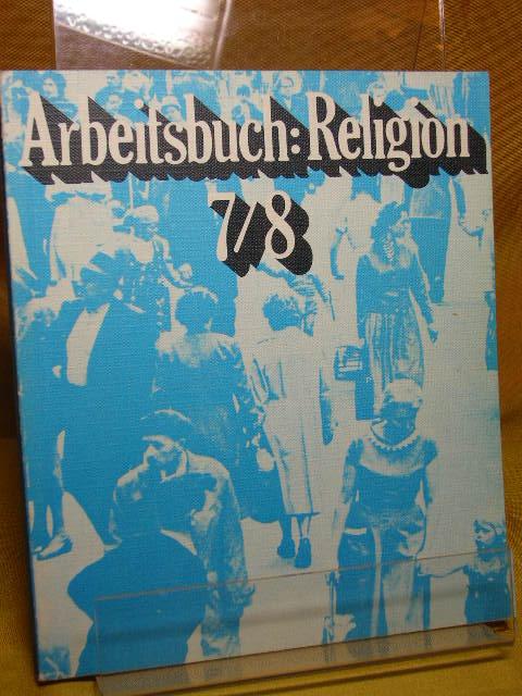 Arbeitsbuch Religion 7/8 Für die evangelische Religionslehre im 7. und 8. Schuljahr