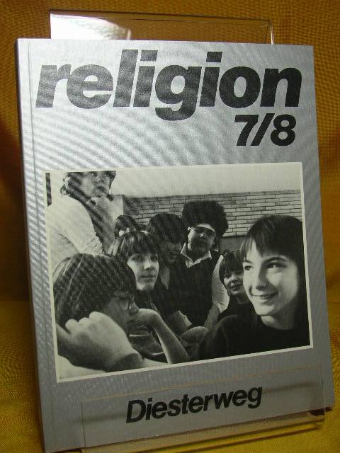 Religion 7/8 Ein Arbeitsbuch für den Religionsunterricht im 7. und 8. Schuljahr