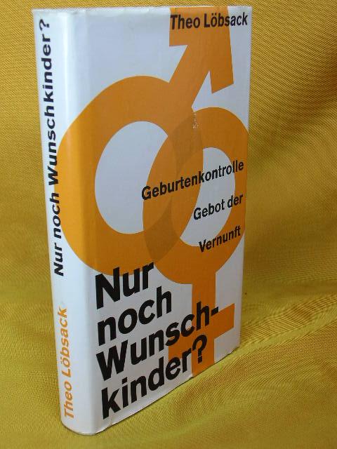 Nur noch Wunschkinder? : Geburtenkontrolle, Gebot der Vernunft. Mit e. Geleitw. von Heinz Kirchhoff