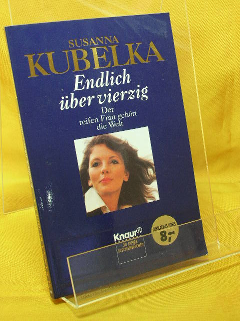 Endlich über vierzig : der reifen Frau gehört die Welt. Knaur Vollst. Taschenbuchausg., 11. Aufl.