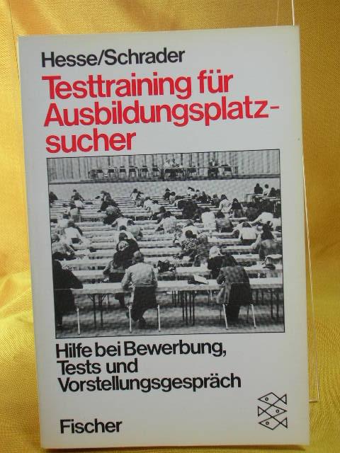 Testtraining für Ausbildungsplatzsucher : Hilfe bei Bewerbung, Tests und Vorstellungsgespräch. Hans Christian Schrader, Fischer Orig.-Ausg., 401. - 420. Tsd.