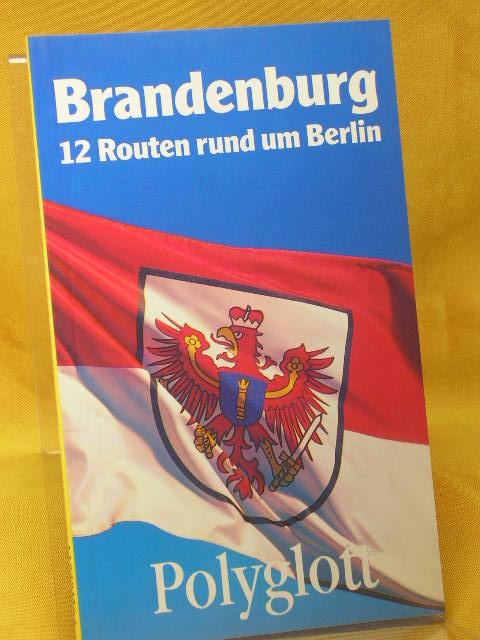 Brandenburg : 12 Routen rund um Berlin. [Verf.:  und Gisela Heller. Ill.: Vera Solymosi-Thurzó. Kt. und Pläne: Gert Oberländer], Polyglott-Reiseführer 1. Aufl. 1990/91