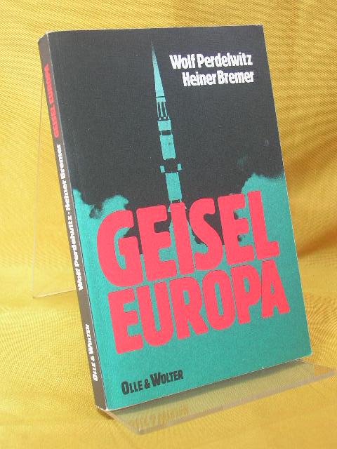 Perdelwitz, Wolf: Geisel Europa. Heiner Bremer. [Hrsg.: Ulf Wolter]