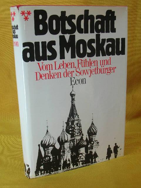 Botschaft aus Moskau : Vom Leben, Fühlen und Denken der Sowjetbürger. [Aus d. Engl. übertr. von ] 1. - 20. Tsd.
