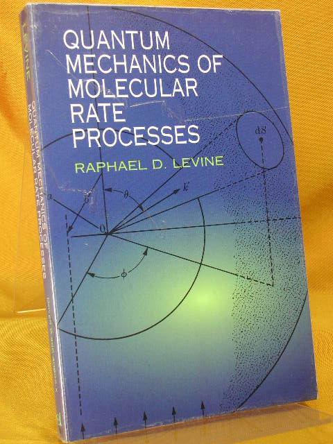 Levine, Raphael D.: Quantum Mechanics of Molecular Rate Processes