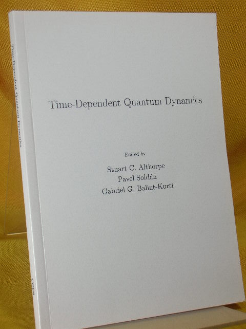 Time-Dependent Quantum Dynamics Edited by: Stuart C. Althorpe, Pavel Soldan, Gabriel G. Balint-Kurti
