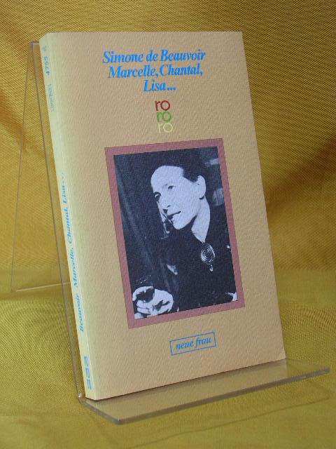 Marcelle, Chantal, Lisa ... : ein Roman in Erzählungen. Dt. von Uli Aumüller, Rororo 90. - 99. Tsd. - Beauvoir, Simone de
