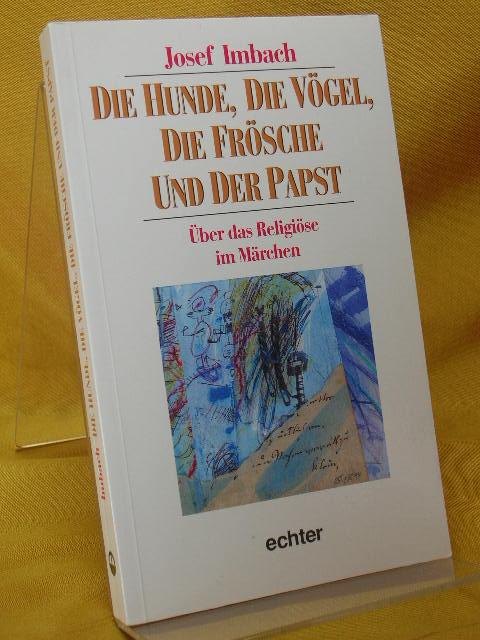 Die Hunde, die Vögel, die Frösche und der Papst : Über das Religiöse im Märchen.