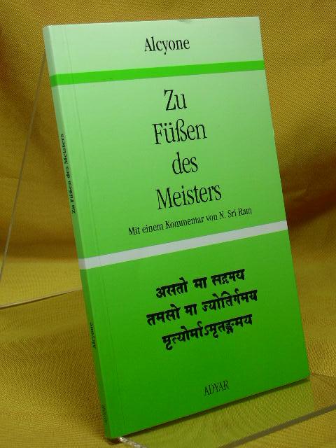 Zu Füssen des Meisters. Mit einem Kommentar von N. Sri Ram Alcyone. [Übers. aus dem Engl.: Norbert Lauppert] 8., erw. Aufl.