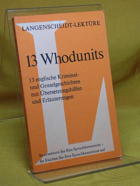 13[Thirteen] whodunits : 13 englische Kriminal- und Gruselgeschichten mit Übersetzungshilfen und Erläuterungen. Langenscheidt-Lektüre 12. Aufl.