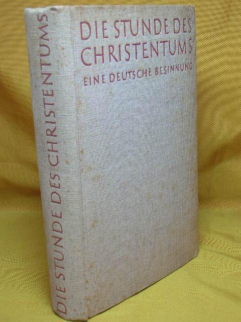 Die Stunde des Christentums : Eine deutsche Besinnung Hrsg. v. 4. erw. Aufl.