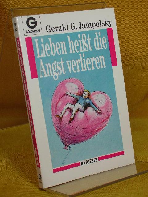 Lieben heisst die Angst verlieren. Vorw. von Hugh Prather. Ill. von Jack Keeler. [Aus d. Amerikan. übers. von Peter Hübner], [Goldmann] , 10381 : Goldmann-Ratgeber Genehmigte Taschenbuchausg., 1. Aufl.