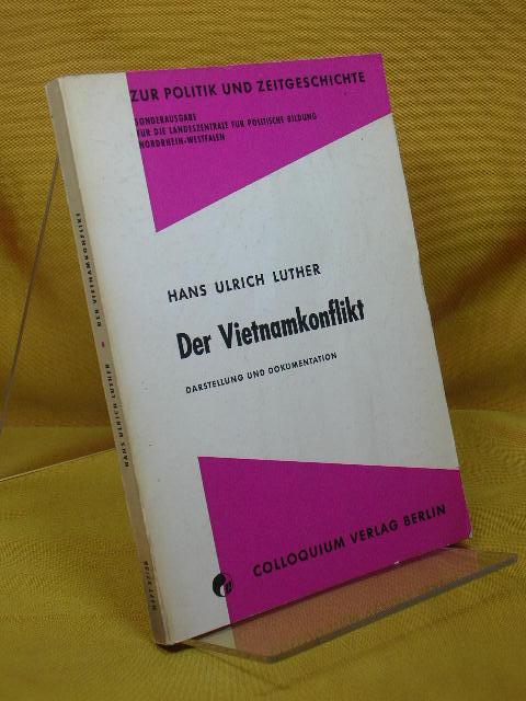 Der Vietnamkonflikt : Darstellung und Dokumentation. Hans Ulrich Luther, Zur Politik und Zeitgeschichte , 37/38 im 27. Tsd.