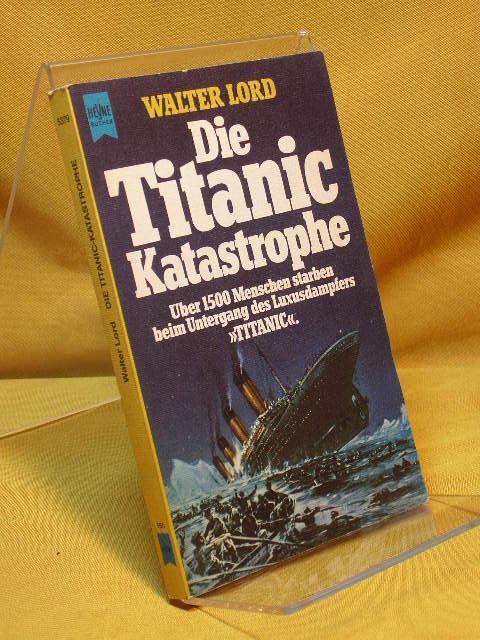Die Titanic-Katastrophe. [Dt. Übers. von Keto von Waberer], Heyne-Bücher , Nr. 5379 Dt. Erstveröff. 4. Aufl.