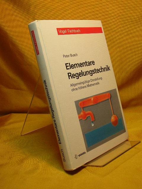 Elementare Regelungstechnik : allgemeingültige Darstellung ohne höhere Mathematik. Vogel-Fachbuch 3., überarb. und erw. Aufl.