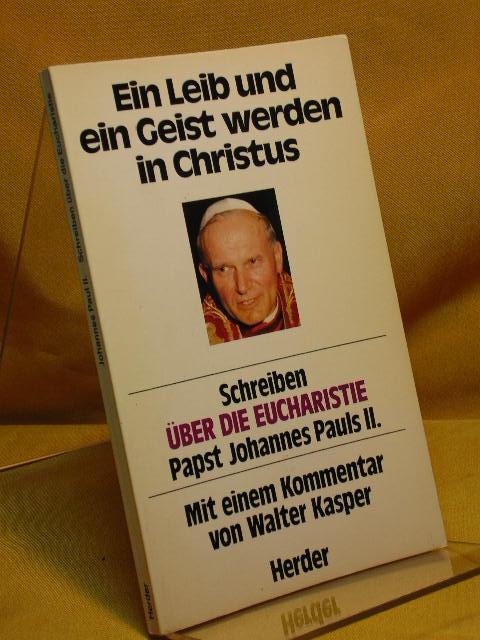 """Ein Leib und ein Geist werden in Christus : Schreiben """"Über die Eucharistie"""" Papst Johannes Pauls II. mit e. Kommentar von Walter Kasper"""