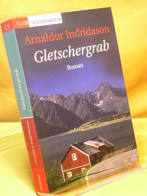 Gletschergrab Aus dem Isländ. von Coletta Bürling und Kerstin Bürling, Club-Taschenbuch Ungekürzte Lizenzausg.