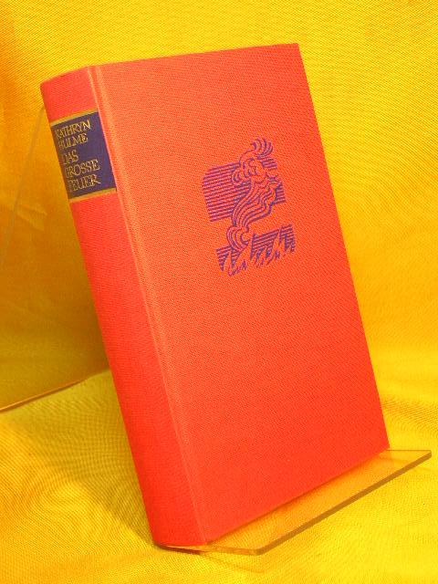 Das grosse Feuer : Roman. Kathryn Hulme. [Aus d. Amerikan. übertr. von Lore Kommos] [1970]