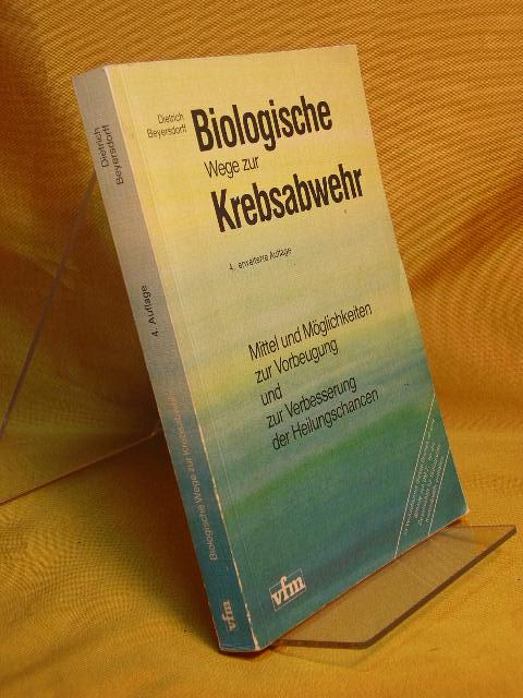 Biologische Wege zur Krebsabwehr : Mittel und Möglichkeiten zur Vorbeugung und zur Verbesserung der Heilungschancen. mit 6 Tabellen. 4., erw. Aufl.