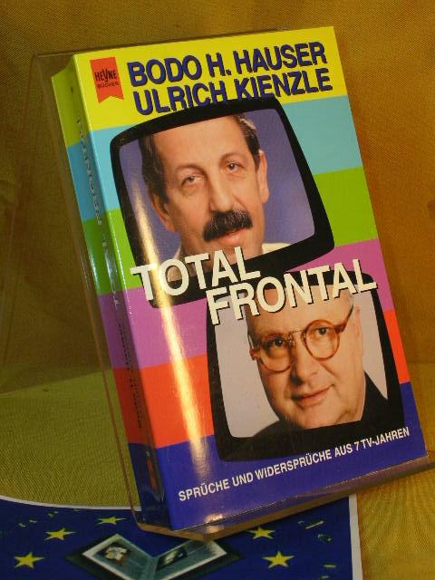 Total Frontal : Sprüche und Widersprüche aus 7 TV-Jahren. Ulrich Kienzle. Hrsg. von Stephan Reichenberger unter Mitarb. von George Deffner, Heyne-Bücher : 19 : Heyne-Sachbuch Orig.-Ausg.