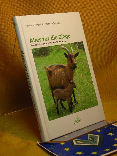 Alles für die Ziege. Handbuch für die artgerechte Haltung. - Arnold, Annette und René Reibetanz