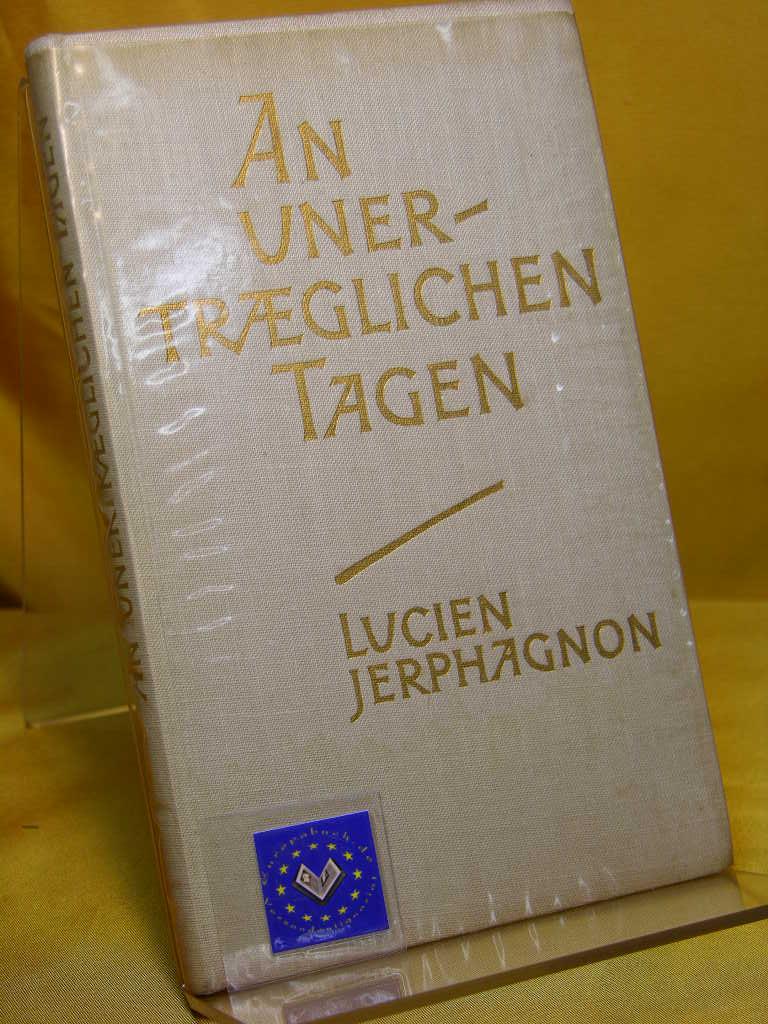 An unerträglichen Tagen. Lucien Jerphagnon. Aus dem Französischen ins Deutsche übertragen von W. Schreckenberg 1 . Auflage